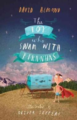 The Boy Who Swam With Piranhas (Hardcover)