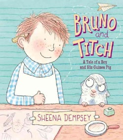 Bruno and Titch: The Tale of a Boy and His Guinea Pig (Hardcover)