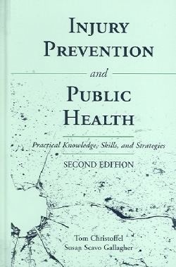 Injury Injury Prevention And Public Health: Practical Knowledge, Skills, And Strategies (Hardcover)