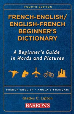 French -English/ English-French Beginner's Dictionary: A Beginner's Guide in Words and Pictures (Paperback)
