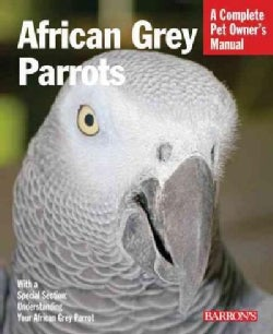 African Grey Parrots: Everything About History, Care, Nutrition, Handling, and Behavior (Paperback)