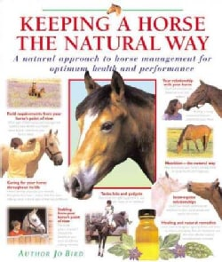 Keeping a Horse the Natural Way: A Natural Approach to Horse Management for Optimum Health and Performance (Hardcover)