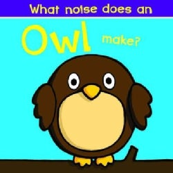 What Noise Does an Owl Make? (Board book)
