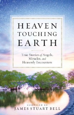 Heaven Touching Earth: True Stories of Angels, Miracles, and Heavenly Encounters (Paperback)
