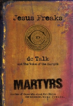 Martyrs: Stories of Those Who Stood for Jesus: The Ultimate Jesus Freaks (Paperback)