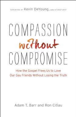 Compassion without Compromise: How the Gospel Frees Us to Love Our Gay Friends Without Losing the Truth (Paperback)