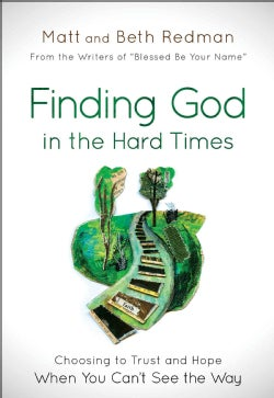 Finding God in the Hard Times: Choosing to Trust and Hope When You Can't See the Way (Paperback)