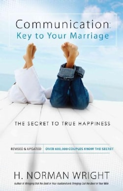 Communication: Key to Your Marriage: The Secret to True Happiness (Paperback)