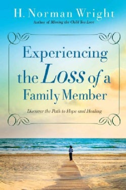 Experiencing the Loss of a Family Member: Discover the Path to Hope and Healing (Paperback)