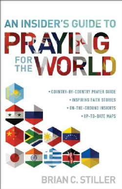 An Insider's Guide to Praying for the World: Country-By-country Prayer Guide, Inspiring Faith Stories, On-the-Gro... (Paperback)