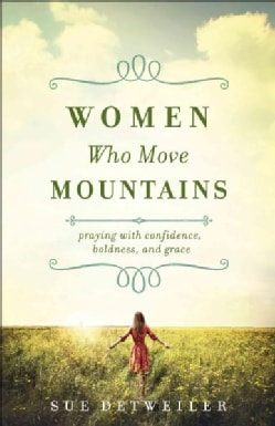 Women Who Move Mountains: Praying With Confidence, Boldness, and Grace (Paperback)