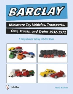 Barclay Miniature Toy Vehicles, Transports, Cars, Trucks, and Trains 1932-1971 (Paperback)