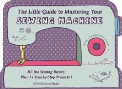 The Little Guide to Mastering Your Sewing Machine (Hardcover)