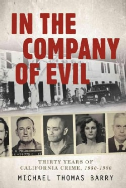 In the Company of Evil: Thirty Years of California Crime, 1950-1980 (Hardcover)