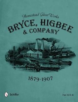 Homestead Glass Works: Bryce, Higbee & Company 1879-1907 (Hardcover)