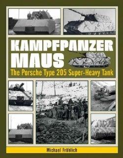 Kampfpanzer Maus: The Porsche Type 205 Super-Heavy Tank (Hardcover)