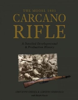 The Model 1891 Carcano Rifle: A Detailed Developmental & Production History (Hardcover)
