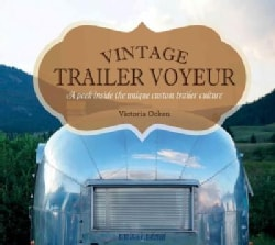 Vintage Trailer Voyeur: A Peek Inside the Unique Custom Trailer Culture (Hardcover)