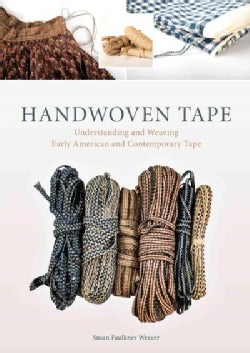 Handwoven Tape: Understanding and Weaving Early American and Contemporary Tape (Hardcover)