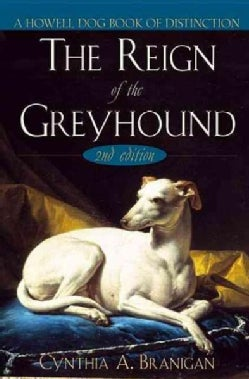 The Reign of the Greyhound: A Popular History of the Oldest Family of Dogs (Hardcover)