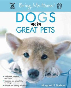 Bring Me Home! Dogs Make Great Pets (Paperback)