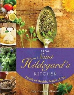 From Saint Hildegard's Kitchen: Foods of Health, Foods of Joy (Paperback)