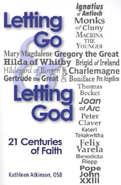 Letting Go & Letting God: 21 Centuries of Faith (Paperback)