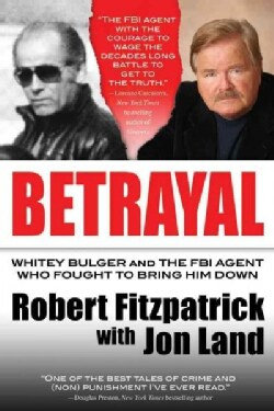 Betrayal: Whitey Bulger and the FBI Agent Who Fought to Bring Him Down (Paperback)