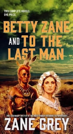 Betty Zane and to the Last Man (Paperback)