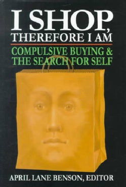 I Shop, Therefore I Am: Compulsive Buying and the Search for Self (Hardcover)