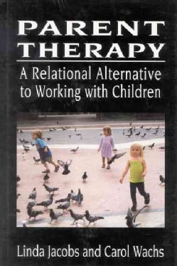 Parent Therapy: The Relational Alternative to Working With Children (Hardcover)