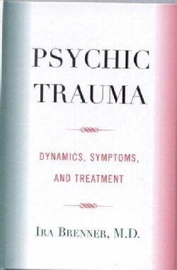 Psychic Trauma: Dynamics, Symptoms, and Treatment (Hardcover)