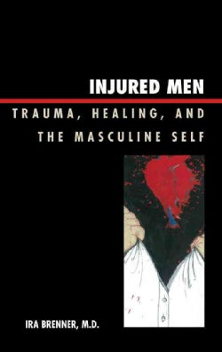 Injured Men: Trauma, Healing, and the Masculine Self (Hardcover)