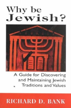 Why Be Jewish?: A Guide for Discovering and Maintaining Jewish Traditions and Values (Paperback)