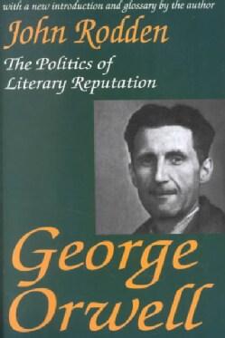 George Orwell: The Politics of Literary Reputation (Paperback)