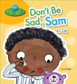 Don't Be Sad, Sam: It's Ok (Paperback)