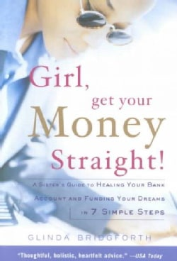 Girl, Get Your Money Straight!: A Sister's Guide to Healing Your Bank Account and Funding Your Dreams in 7 Simple... (Paperback)