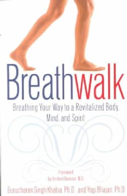 Breathwalk: Breathing Your Way to a Revitalized Body, Mind, and Spirit (Paperback)