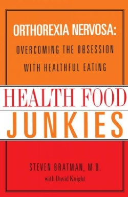 Health Food Junkies: The Rise of Orthorexia Nervosa - the Health Food Eating Disorder (Paperback)