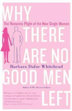 Why There Are No Good Men Left: The Romantic Plight of the New Single Woman (Paperback)