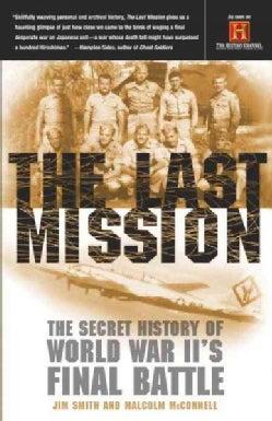 The Last Mission: The Secret History of World War Ii's Final Battle (Paperback)