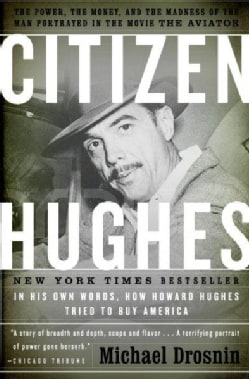 Citizen Hughes: The Power, the Money and the Madness of the Man Portrayed in the Movie The Aviator (Paperback)