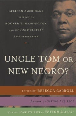 Uncle Tom or New Negro?: African Americans Reflect on Booker T. Washington And Up from Slavery One Hundred Years ... (Paperback)
