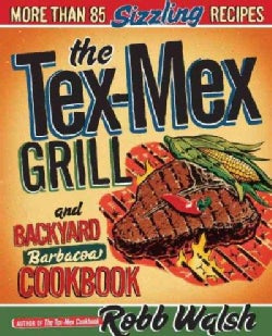 The Tex-Mex Grill and Backyard Barbacoa Cookbook (Paperback)