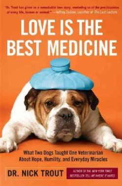 Love Is the Best Medicine: What Two Dogs Taught One Veterinarian About Hope, Humility, and Everyday Miracles (Paperback)