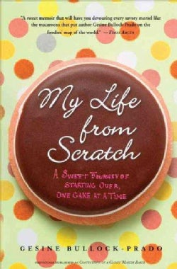 My Life from Scratch: A Sweet Journey of Starting Over, One Cake at a Time (Paperback)