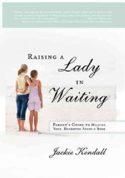 Raising a Lady in Waiting: Parent's Guide to Helping Your Daughter Avoid a Bozo (Paperback)