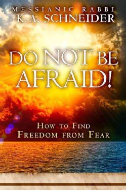 Do Not Be Afraid!: How to Find Freedom from Fear (Paperback)