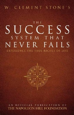 The Success System That Never Fails: Experience the True Riches of Life (Paperback)