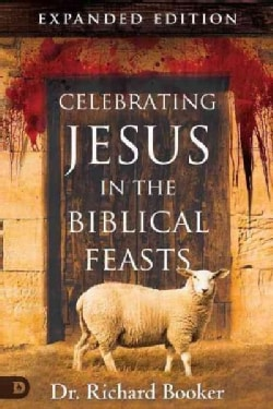 Celebrating Jesus in the Biblical Feasts: Discovering Their Significance to You as a Christian (Paperback)